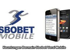 Keuntungan Bermain Sbobet Versi Mobile