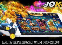 Fasilitas Terbaik Situs Slot Online Indonesia 2019