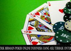 Tips Dan Trik Bermain Poker Online Indonesia Uang Asli Terbaik Untuk Wanita